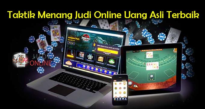 Taktik Menang Judi Online Uang Asli Terbaik