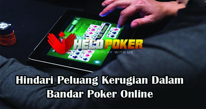 Hindari Peluang Kerugian Dalam Bandar Poker Online