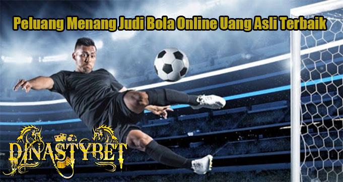Peluang Menang Judi Bola Online Uang Asli Terbaik