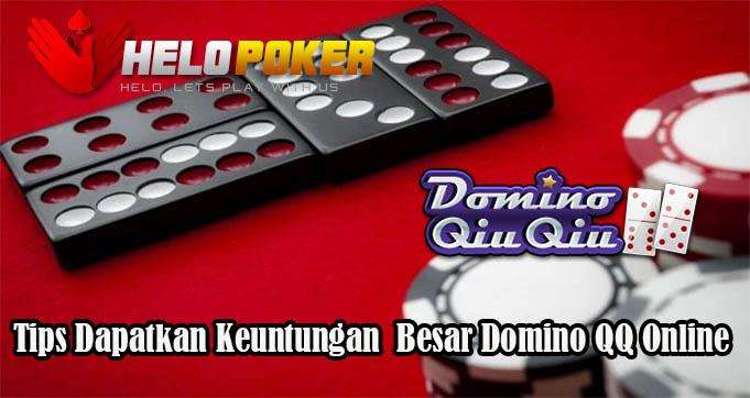 Tips Dapatkan Keuntungan Besar Domino QQ Online
